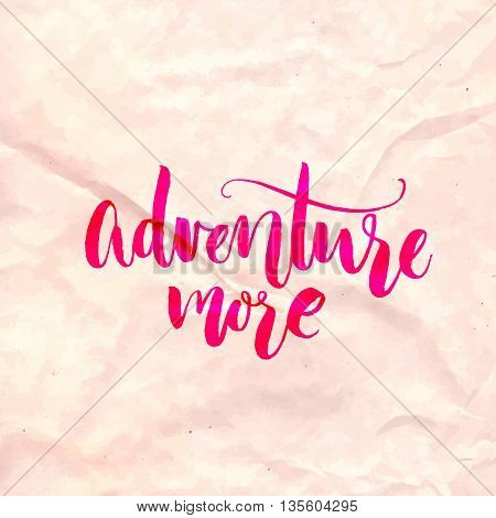 Adventure more. Travel quote, inspirational saying. Vector lettering on clumple paper.