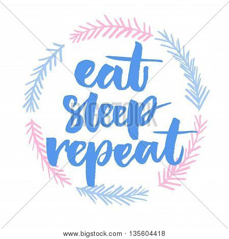 Eat, sleep, repeat. Funny phrase for posters and t-shirts. Brush lettering in hand drawn wreath