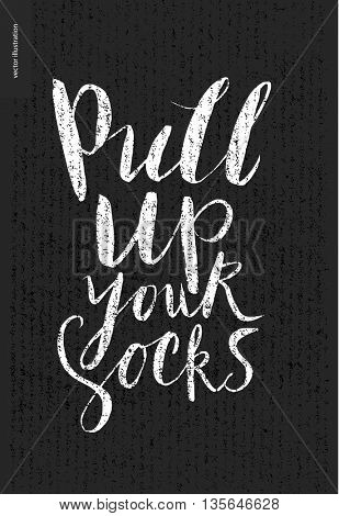 Pull Up Your Socks lettering - a motivattion writing on dark background