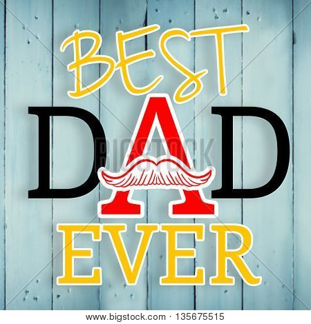 Fathers day greeting against wooden background