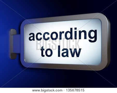 Law concept: According To Law on advertising billboard background, 3D rendering