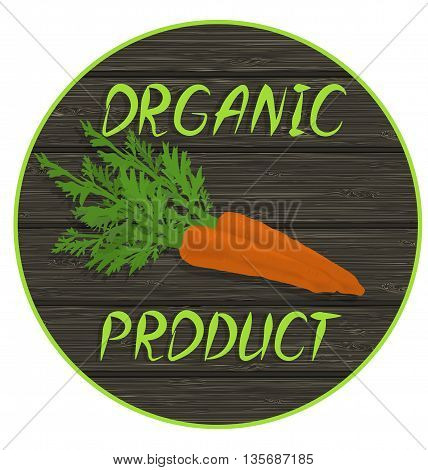 carrot on a wooden surface with an inscription - organic product