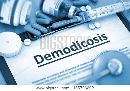 Diagnosis - Demodicosis On Background of Medicaments Composition - Pills, Injections and Syringe. Demodicosis - Printed Diagnosis with Blurred Text. 3D Render.