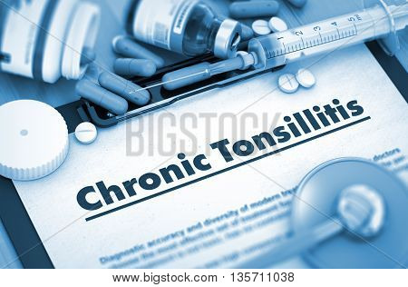 Chronic Tonsillitis Diagnosis, Medical Concept. Composition of Medicaments. Chronic Tonsillitis - Medical Report with Composition of Medicaments - Pills, Injections and Syringe. 3D.