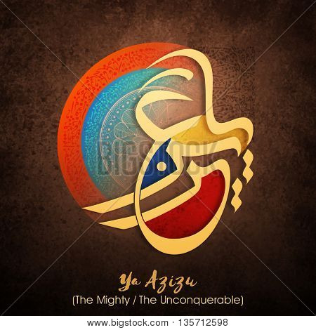 Creative Arabic Islamic Calligraphy of Wish (Dua) Ya Azizu (The Mighty/ The Unconquerable) on abstract grungy background, Greeting Card design for Muslim Community Festivals celebration.