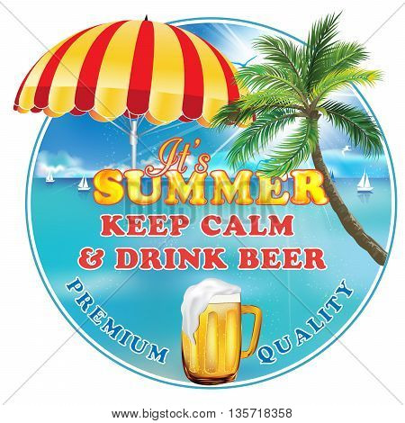 It's summer. Keep calm and drink beer. Premium Quality - printable label / stamp with summer seaside, palm trees, beach umbrella and a big mug of beer. Print colors used