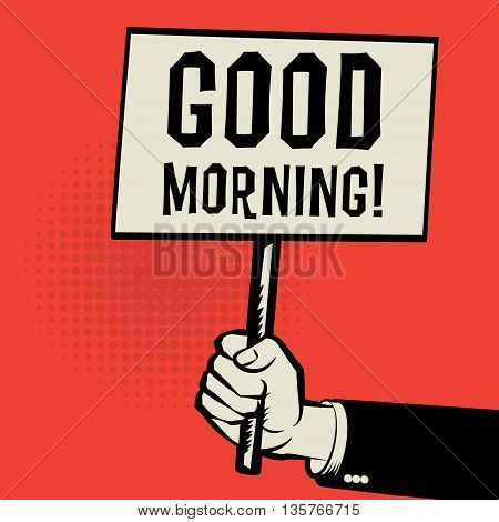 Poster in hand business concept with text Good Morning, vector illustration