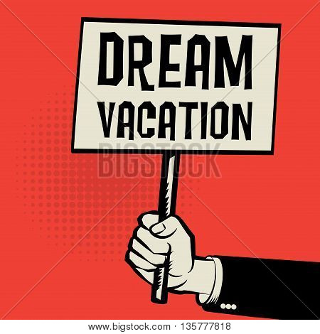 Poster in hand business concept with text Dream Vacation, vector illustration