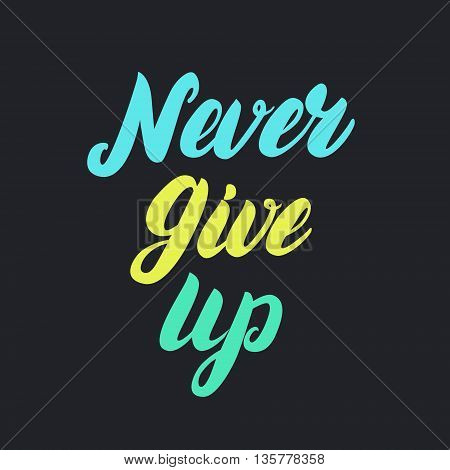 Never give up motivational colorful poster. Hand written lettering. Vector illustration.