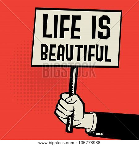 Poster in hand business concept with text Life is Beautiful, vector illustration