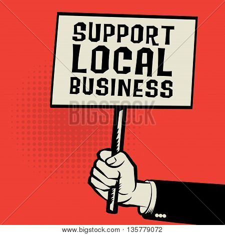 Poster in hand business concept with text Support Local Business, vector illustration