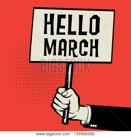 Poster in hand business concept with text Hello March, vector illustration