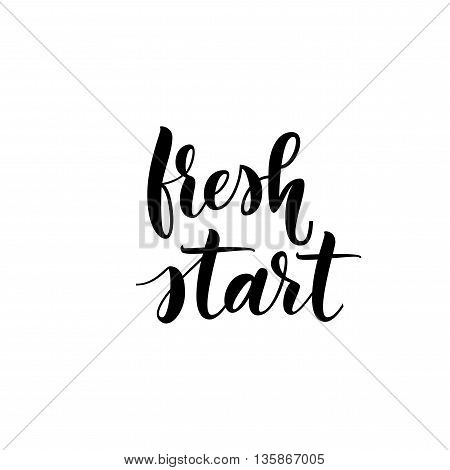 Fresh start card. Positive lettering background. Ink illustration. Hand drawn lettering background. Isolated on white background.