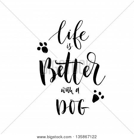 Life is better with a dog card. Hand drawn positive phrase. Modern brush calligraphy. Ink illustration. Hand drawn lettering background. Isolated on white background.