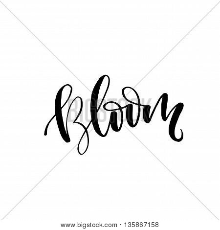 Bloom phrase. Hand drawn blooming card. Ink illustration. Modern brush calligraphy. Isolated on white background.