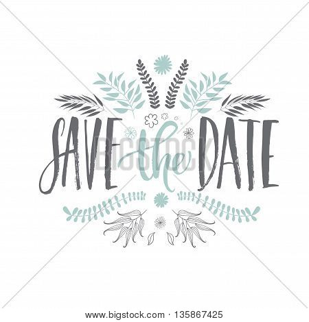 Save The Date phrase. Hand drawn plants elements. Blue and gray decoration. Modern brush calligraphy. Hand drawn lettering background. Ink illustration. Isolated on white background.