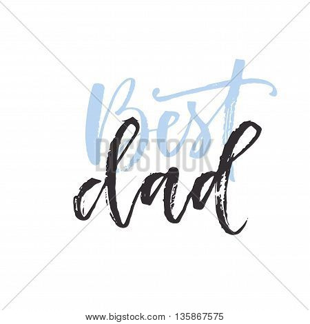 Best dad card. Hand drawn lettering for Happy Father's Day. Ink illustration. Modern brush calligraphy. Isolated on white background.