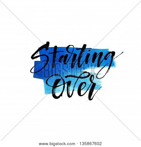 Abstract blue watercolor background. Starting over phrase. Modern brush calligraphy. Hand drawn lettering background. Ink illustration. Isolated on white background.