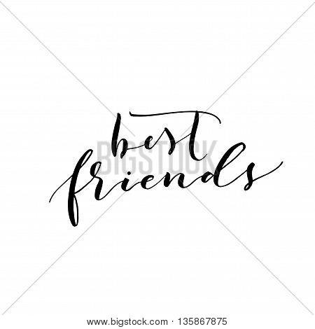 Best friends phrase. Hand drawn modern brush calligraphy. Ink illustration. Modern brush calligraphy. Hand drawn positive phrase.
