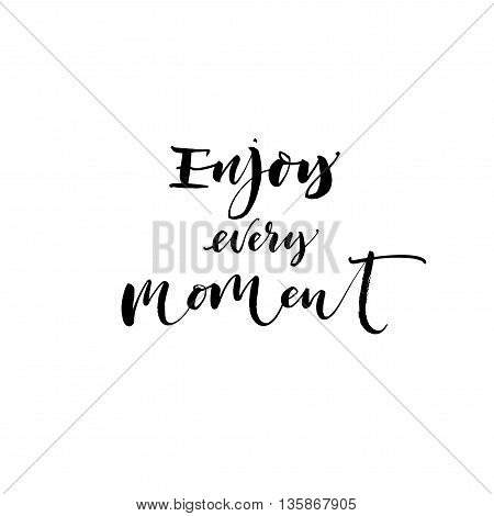 Enjoy every moment phrase. Hand drawn positive and motivational quote. Ink illustration. Modern brush calligraphy. Isolated on white background. Hand drawn lettering background.