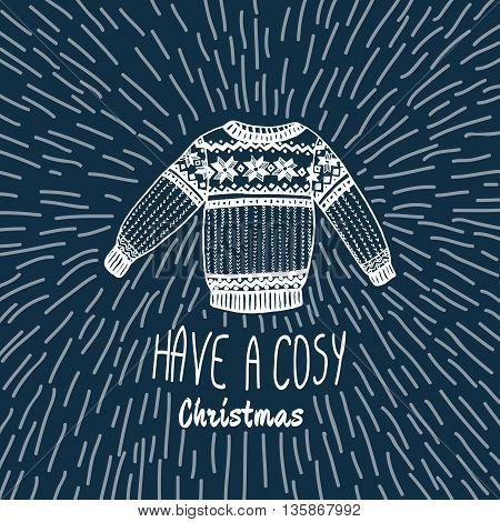 Christmas vintage card with with hand drawn sweater and text 'Have a Cosy Christmas'. Vector hand drawn illustration on blue background.