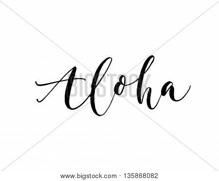 Aloha card. Hand drawn greeting phrase. Hello on hawaiian. Ink illustration. Hand drawn lettering background. Isolated on white background. Positive quote.