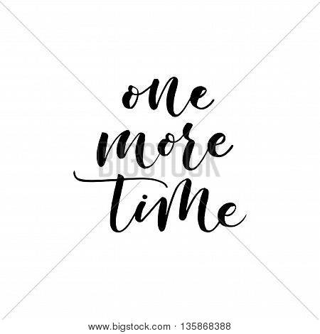 One more time card. Hand drawn lettering background. Ink illustration. Modern brush calligraphy. Hand drawn typography poster.