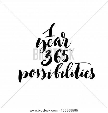 One year 365 possibilities card. Hand drawn lettering background. Ink illustration. Hand drawn lettering background. Isolated on white background. Positive quote. Modern brush calligraphy.