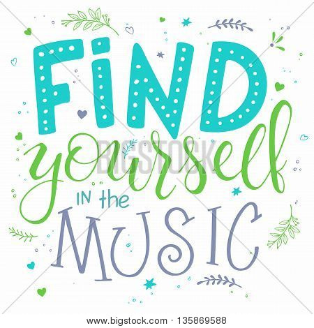 vector illustration of hand lettering text - find yourself in the music - with decorative elements - notes, flowers and brunches. Design for a motivation poster, fun greeting card, t-shirt.