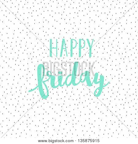 Happy Friday Lettering. Vector Brush Strokes Background
