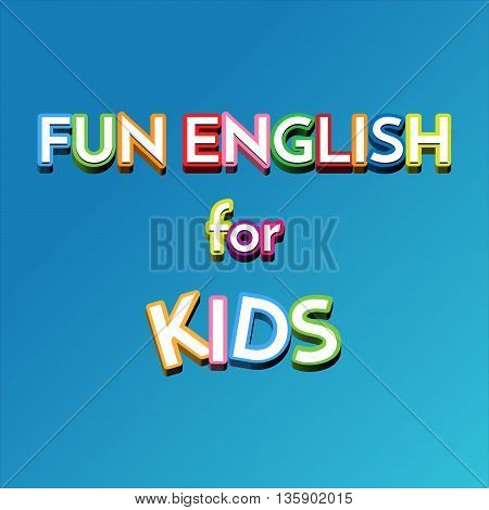 Kids wallpaper vector. Fun English sign on blue background. Vector illustration for children.