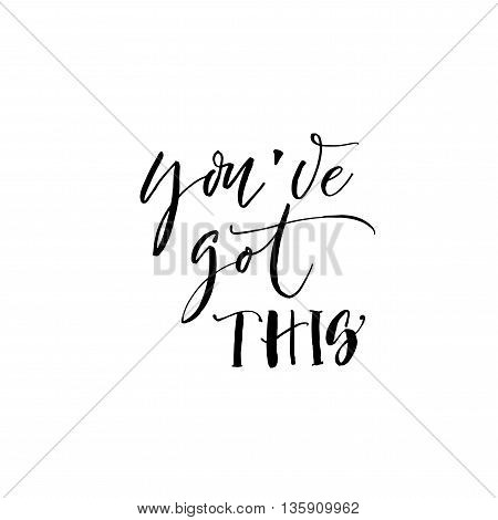 You've got this card. Hand drawn lettering background. Ink illustration. Modern brush calligraphy. Positive and motivational quote.