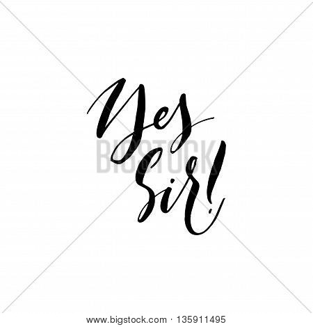 Yes Sir phrase. Hand drawn lettering for your design. Ink illustration. Modern brush calligraphy. Isolated on white background.