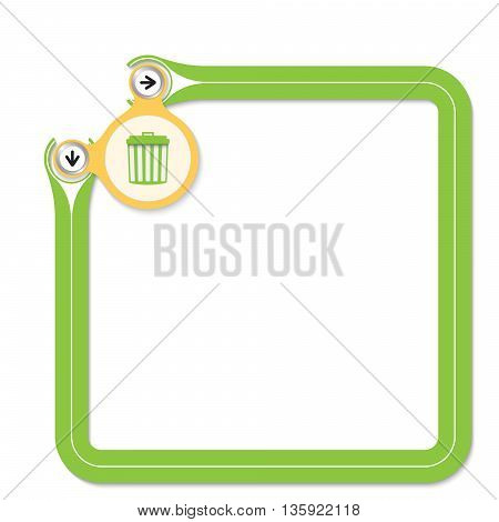 Green frame for your text and trashcan