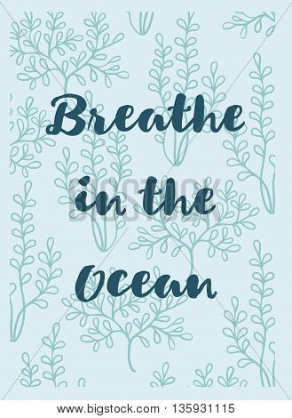 Vector delicate hand drawn greeting card with seaweeds and text Breath in the ocean. Sea theme.