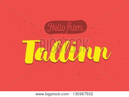 Hello from Tallinn, Estonia. Greeting card with typography, lettering design. Hand drawn brush calligraphy, text for t-shirt, post card, poster. Isolated vector illustration.
