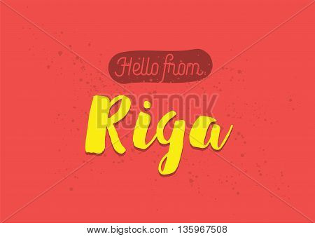 Hello from Riga, Latvia. Greeting card with typography, lettering design. Hand drawn brush calligraphy, text for t-shirt, post card, poster. Isolated vector illustration.