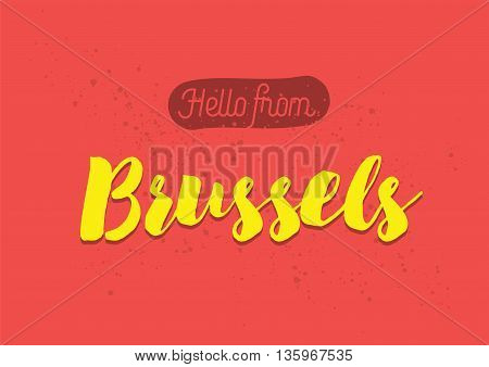 Hello from Brussels, Belgium. Greeting card with typography, lettering design. Hand drawn brush calligraphy, text for t-shirt, post card, poster. Isolated vector illustration.
