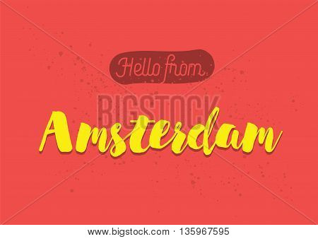 Hello from Amsterdam, Netherlands. Greeting card with typography, lettering design. Hand drawn brush calligraphy, text for t-shirt, post card, poster. Isolated vector illustration.