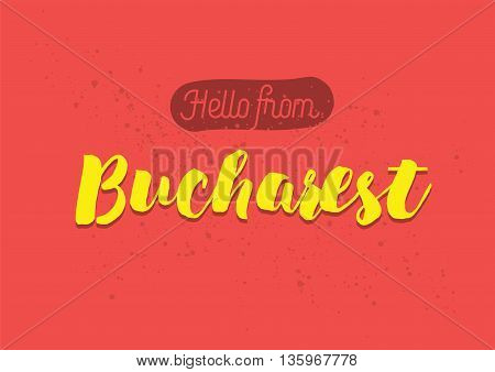 Hello from Bucharest, Romania. Greeting card with typography, lettering design. Hand drawn brush calligraphy, text for t-shirt, post card, poster. Isolated vector illustration.