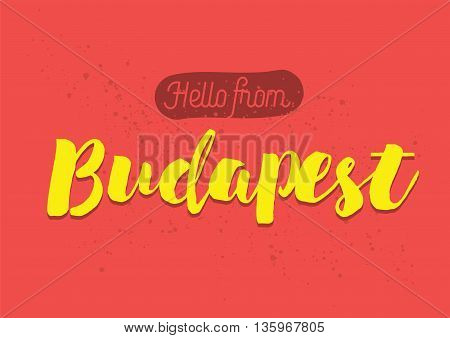 Hello from Budapest, Hungary. Greeting card with typography, lettering design. Hand drawn brush calligraphy, text for t-shirt, post card, poster. Isolated vector illustration.