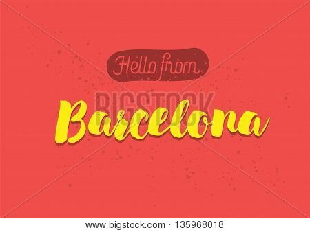 Hello from Barcelona, Spain. Greeting card with typography, lettering design. Hand drawn brush calligraphy, text for t-shirt, post card, poster. Isolated vector illustration.