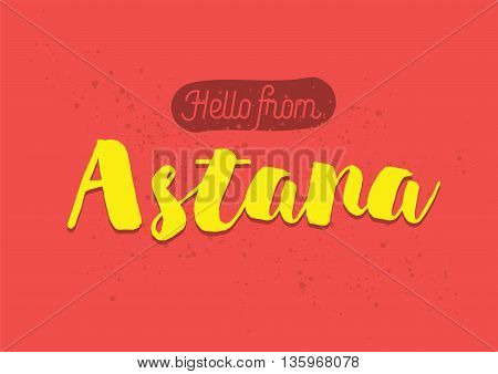 Hello from Astana, Kazakhstan. Greeting card with typography, lettering design. Hand drawn brush calligraphy, text for t-shirt, post card, poster. Isolated vector illustration.