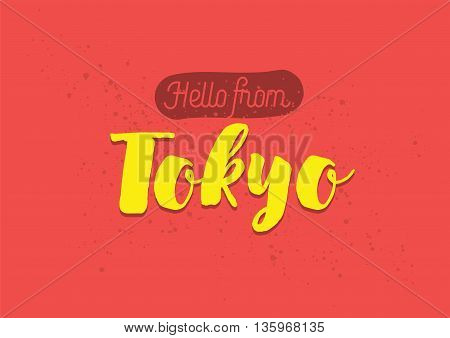 Hello from Tokyo, Japan. Greeting card with typography, lettering design. Hand drawn brush calligraphy, text for t-shirt, post card, poster. Isolated vector illustration.