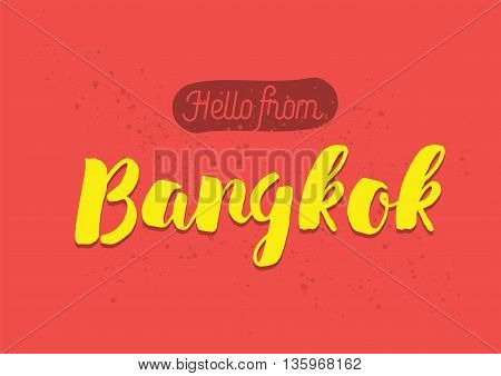 Hello from Bangkok, Thailand. Greeting card with typography, lettering design. Hand drawn brush calligraphy, text for t-shirt, post card, poster. Isolated vector illustration.