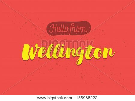Hello from Wellington, New Zealand. Greeting card with typography, lettering design. Hand drawn brush calligraphy, text for t-shirt, post card, poster. Isolated vector illustration.
