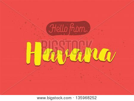 Hello from Havana, Cuba. Greeting card with typography, lettering design. Hand drawn brush calligraphy, text for t-shirt, post card, poster. Isolated vector illustration.