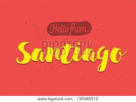 Greetings from Santiago, Chile. Greeting card with typography, lettering design. Hand drawn brush calligraphy, text for t-shirt, post card, poster. Isolated vector illustration.