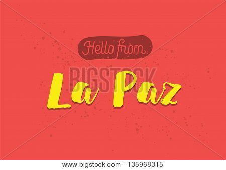 Hello from La Paz, Bolivia. Greeting card with typography, lettering design. Hand drawn brush calligraphy, text for t-shirt, post card, poster. Isolated vector illustration.