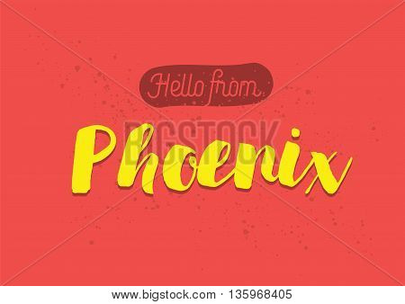Hello from Phoenix, USA. Greeting card with typography, lettering design. Hand drawn brush calligraphy, text for t-shirt, post card, poster. Isolated vector illustration.